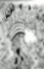 The Underdogs (Mindless Behavior Love Story) by KimberliWatkins