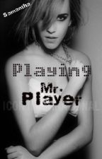 Playing Mr. Player by xMisFitsx