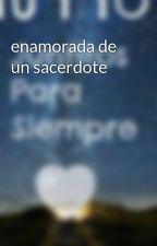 enamorada de un sacerdote by alexamedina372