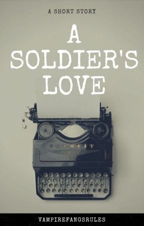A Soldier's Love by Vampirefangsrules