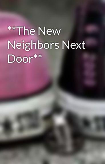 **The New Neighbors Next Door** by Jazzygurl0905