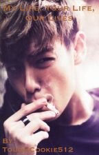 My Life, Your Life, Our Lives (Seunghyun/ T.O.P Big Bang) COMPLETE by ToughCookie512