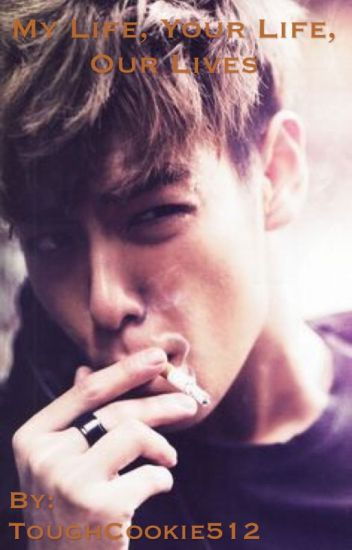 My Life, Your Life, Our Lives (Seunghyun/ T.O.P Big Bang) COMPLETE