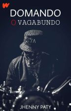 Domando o vagabundo. by JhennyPaty