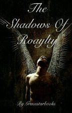 The Shadows of Royalty  by Gracestarbooks