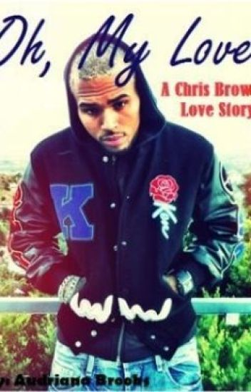 Oh My Love: PART 3 (A Chris Brown Love Story)