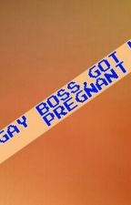 MY GAY BOSS,GOT ME PREGNANT by aruchen