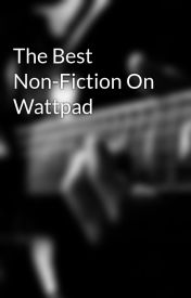 The Best Non-Fiction On Wattpad by WonderousWorksOnWP