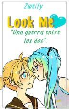 Look Me ♥  【Miku x Len】. by Zweily