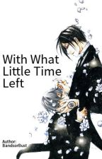 With What Little Time Left -Complete- by BandsOrBust