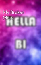My Broken Mate by SuicideKittens