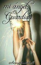 Mi ángel guardián by anayelimitchell