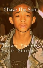 Chase The Sun: A Jaden Smith Love Story. by JadaaJewels