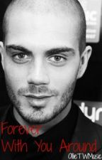 Forever With You Around (Max George Fanfiction) by OllieTWMusic