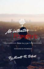 No Intentes Prometerlo - #1 Ciudades de Promesas by NicoltBlestR