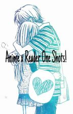 Anime x Reader One Shots! by Gaming_Geek
