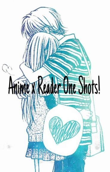Anime x Reader One Shots!