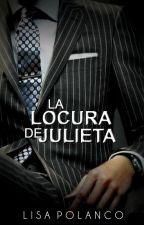 La locura de Julieta by Lisa-Polanco