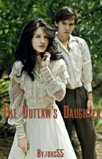 The Outlaw's Daughter ( On Hold)