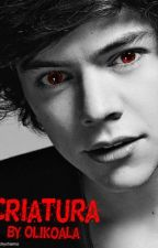 Criatura~ (Harry Styles y ____) *TERMINADA* by OliviaKoalaOpizo