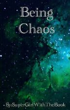 Being Chaos by SuperGirlWithTheBook