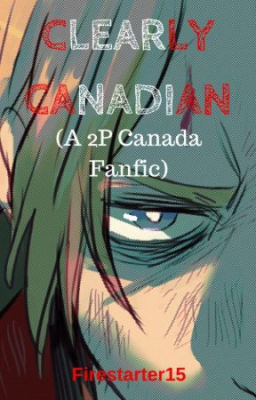 Clearly Canadian (A 2P Canada Fanfic) by firestarter17