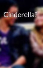 Cinderella? by joshandmaya