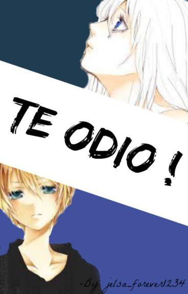 TE ODIO!!--*ST,DE,CC*