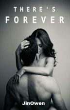 There's Forever (Completed) by aladinbasilan