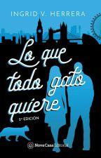 Lo que todo gato quiere (En librerías) by ingridvherrera