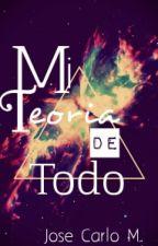 Mi Teoría de Todo by JoseMarroquin1616