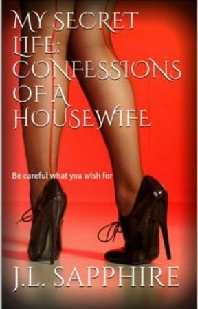 My Secret Life: Confessions of a Housewife by JoyceThomas96