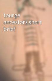 tourge ancestors short brief by arcticAdorest