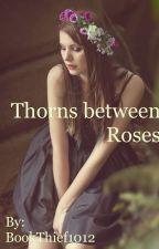Thorns between Roses {ŠHÔRT ŚTÖRŸ} by BookThief1012