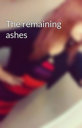 The remaining ashes by neverletm3go