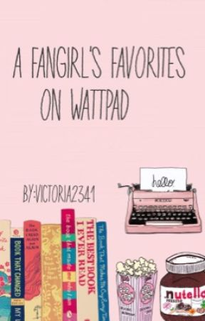 A Fangirl's Favorites on Wattpad by victoria2341
