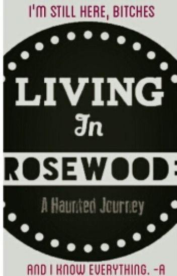 Living In Rosewood: A Haunted Journey