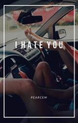 I Hate You (IN EDITING) by -cherylbombshell