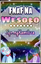 FNaF Na Wesoło (pytanko wyzwanko :3) by SpringKamilcza