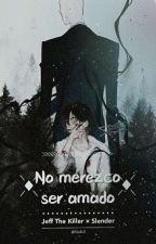 No merezco ser amado (Yaoi Creepypasta) by QueenCottonCandy25