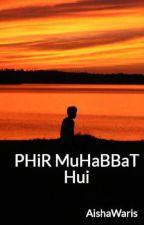 PHiR  MuHaBBaT Hui by AishaWaris