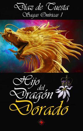 Sagas Oníricas I - HIJO DEL DRAGÓN DORADO by DiazdeTuesta