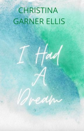 I Had A Dream by AuthorCGEllis