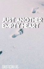 Just an empty heart ; Sequel to Just Another Crush by Causticdallas