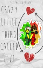 Crazy Little Thing Called Love (Ninjago Greenflame Fanfiction) by TheEnglishStudent