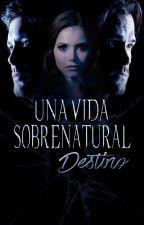 UNA VIDA SOBRENATURAL: Destino ||Libro #2|| by Chaler93