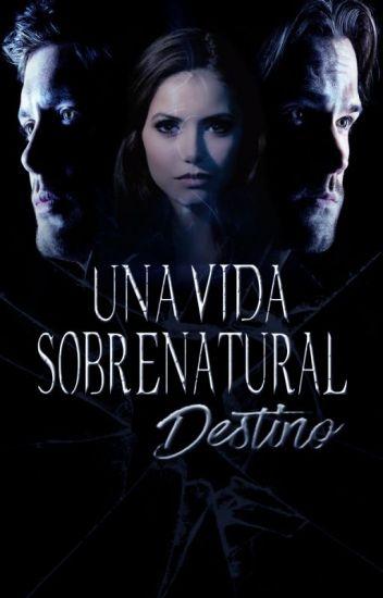 UNA VIDA SOBRENATURAL: Destino ||Libro #2||