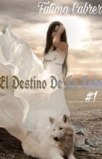 El Destino De La Loba by Faty_Mary