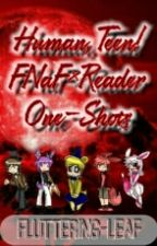 Human,Teen! Fnaf x reader one shots by AyItsAnne