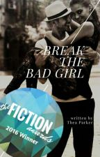 Break the Bad Girl - Breaking Series Book#1 #Wattys2016 by TheaArleneParker